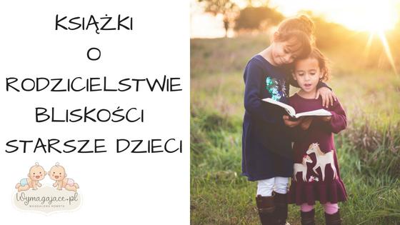 Książki o Rodzicielstwie Bliskości – starsze dzieci
