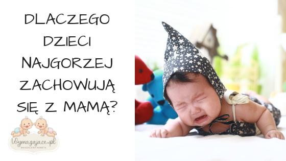 Dlaczego dzieci najgorzej zachowują się z mamą?