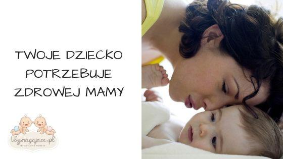 Twoje dziecko potrzebuje zdrowej Mamy