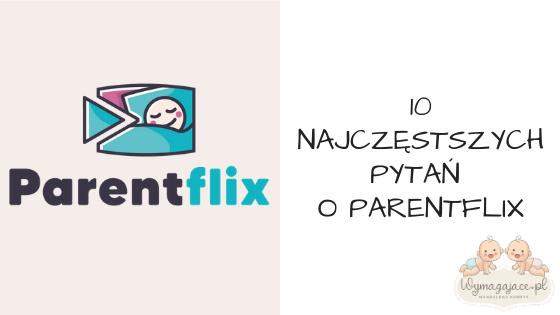 10 najczęstszych pytań o Parentflix